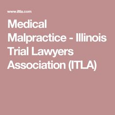 Medical Malpractice - Illinois Trial Lawyers Association (ITLA)