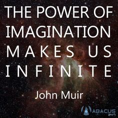 The power of imagination makes us infinite. – John Muir thedailyquotes.com