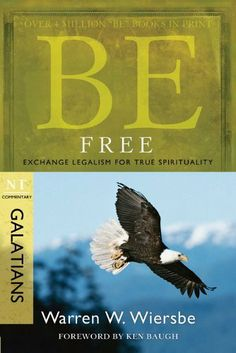 Be Free (Galatians): Exchange Legalism for True Spirituality (The BE Series Commentary) by Warren W. Wiersbe. Publisher: David C. Cook; New edition (January 1, 2010). Author: Warren W. Wiersbe. 179 pages