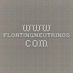 www.floatingneutrinos.com