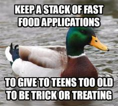 For the 16 year old shitheads that don't even bother with a costume.