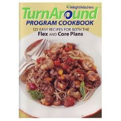 Weight Watchers Turn Around Program Cookbook - 125 Easy Recipes For Both The Flex And Core Plans (Paperback)