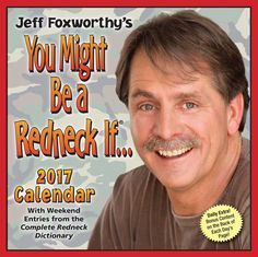 Jeff Foxworthy's You Might Be A Redneck If. 2017 Day-to-Day Calendar by Jeff Foxworthy. Format: 2017 Day-to-Day Daily Boxed Calendar. Size Closed: W x H. Size Opened: W x H. Grid Size: N/A. Desk Calendar 2017, Daily Calendar, Funny Calendars, Desk Calendars, Jeff Foxworthy, Redneck Humor, Jokes And Riddles, Funny Gifts For Men, Southern Sayings