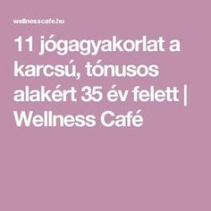 11 jógagyakorlat a karcsú, tónusos alakért 35 év felett My Yoga, Kettlebell, Pilates, Health Fitness, Wellness, Workout, Sports, Life, Beauty