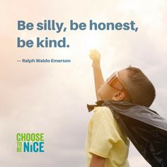Be silly, be honest, be kind. Quote by Ralph Waldo Emerson | Positive Quote | Happiness Things