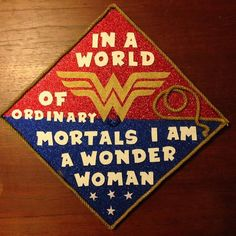 """In a world of ordinary mortals, I am a wonder woman."""