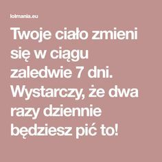 Twoje ciało zmieni się w ciągu zaledwie 7 dni. Wystarczy, że dwa razy dziennie będziesz pić to! Food And Drink, Remedies, Health Fitness, Advice, Drinks, Creative, Beverages, Fitness, Drink
