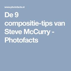 De 9 compositie-tips van Steve McCurry - Photofacts
