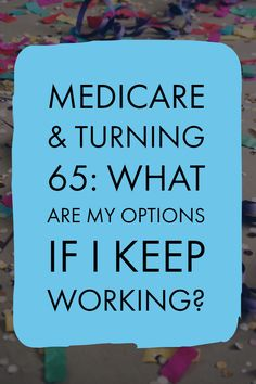 Still working at Find out what your health insurance options are and how your choices affect Medicare costs long-term. Retirement Strategies, Retirement Advice, Retirement Planning, Retirement Celebration, Retirement Savings, Happy Retirement, Health Insurance Options, Life Insurance, Wordpress