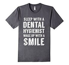 Sleep with a Dental Hygienist wake up with a smile T Shirt Clothing tee tees shirts T-shirt lol awesome people creative love cute idea ideas life cool typography sayings quotes text words printed print graphic prints illustration outfit fashion funny fun hilarious humorous lmfao