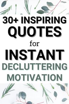Get motivated and inspired by the best decluttering quotes that make you want to take action, declutter and organize your space. #organizingmoms