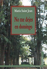 """No me dejes en domingo""  de Maria Saint Jean."