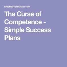 The Curse of Competence - Simple Success Plans