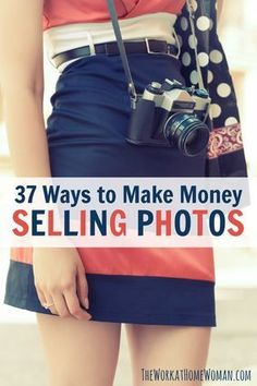 37 Ways to Make Money Selling Photos