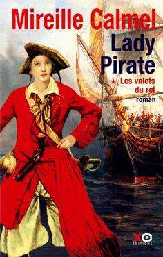 **** Lady Pirate - Tome 1 - Les valets du roi de Mireille Calmel : Saga au cœur de la piraterie