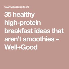 35 healthy high-protein breakfast ideas that aren't smoothies – Well+Good