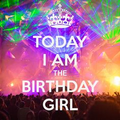 TODAY I AM THE BIRTHDAY GIRL
