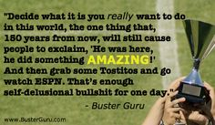 Don't miss the #1 FAVORITE funny quotes by Buster Guru at http://pinterest.com/busterguru/funny-quotes-my-ass/