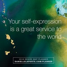 Your self-expression is a great service to the world.  This #truthbomb (and many more) is part of the 2018 #DesireMap Daily Planner  One-of-a-kind abstract cover art from the lovely @Martaspendowska, as in, get your hands on it now because it won't be here for long.  Get your soul on the agenda.