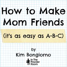 How to Make Mom Friends (or dad friends) by Kim Bongiorno @LetMeStartBySaying or @InThPowderRoom): A Questionnaire #parenting #humor #friends
