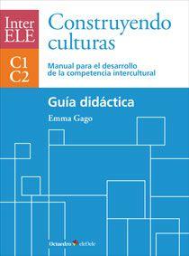 InterELE, construyendo culturas, C1-C2 : manual para el desarrollo de la competencia intercultural : guía didáctica / Emma Gago