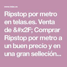 Ripstop por metro en telas.es. Venta de / Comprar Ripstop por metro a un buen precio y en una gran selleción en nuestra tienda on line.