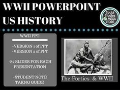 WWII PPT US History THE SECOND SEMESTER OF US HISTORY WWII BUNDLE US HISTORY  Here is what is included: 1. 2 different versions of the PPT (2 different versions) 2. Student note taking guide (3 pages) 3. Videos for the PPT4. Teacher notes  1. PPT for WWII:  This is 77 slides and takes about 7 days to complete.