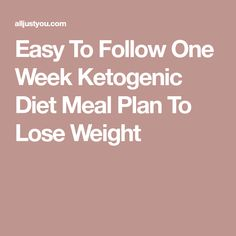 Easy To Follow One Week Ketogenic Diet Meal Plan To Lose Weight