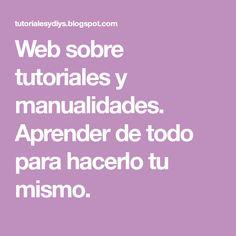 Web sobre tutoriales y manualidades. Aprender de todo para hacerlo tu mismo.