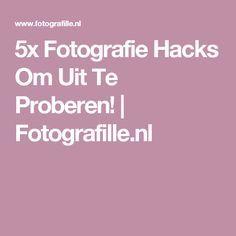 ~ 5x Fotografie Hacks Om Uit Te Proberen! | Fotografille.nl