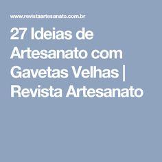 27 Ideias de Artesanato com Gavetas Velhas   Revista Artesanato