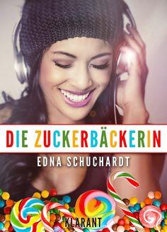 Klarant Verlag : [Neuigkeit] Edna Schuchardt - Die Zuckerbäckerin http://klarantsblog.blogspot.de/2014/08/neuigkeit-edna-schuchardt-die.html