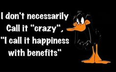 happiness with benefits quotes quote lol funny quote funny quotes looney toons daffy duck bugs bunny humor Daffy Duck Quotes, Bunny Quotes, Crazy Quotes, Girly Quotes, Serious Quotes, Badass Quotes, Random Quotes, Bon Courage, Cartoon Quotes