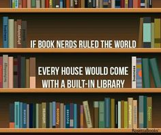 If book nerds ruled the world: every house would come with a built-in library.