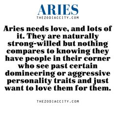 Aries needs people in their corner who see past certain aggressive personality traits and love them for them