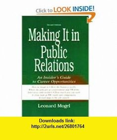 Making It in Public Relations An Insiders Guide To Career Opportunities (9780805840223) Leonard Mogel , ISBN-10: 0805840222  , ISBN-13: 978-0805840223 ,  , tutorials , pdf , ebook , torrent , downloads , rapidshare , filesonic , hotfile , megaupload , fileserve