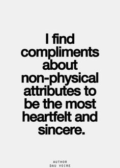 Physical compliments are common. Non-physical are seldom. I like the latter. E.G.