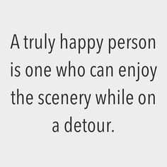 Reposting @axtschmiede: A truly happy person is one who can enjoy the scenery while on a detour. . . . #quotes #motivation #quote #inspiration #quoteoftheday #motivationalquotes #dailyquotes #inspirational #quotestoliveby #motivationapp #inspirationalquotes