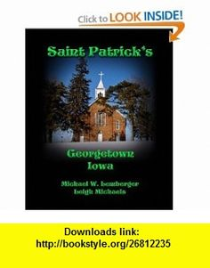 Saint Patricks Georgetown Iowa (9781892689276) Michael W. Lemberger, Leigh Michaels , ISBN-10: 1892689278  , ISBN-13: 978-1892689276 ,  , tutorials , pdf , ebook , torrent , downloads , rapidshare , filesonic , hotfile , megaupload , fileserve