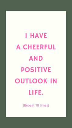 I now have a cheerful and positive outlook on life. Positive Outlook On Life, Positive Mindset, Positive Attitude, Law Of Attraction Coaching, Law Of Attraction Money, Money Affirmations, Positive Affirmations, Postive Vibes, My Dream Came True