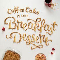 Coffee Cake is like Breakfast Dessert.
