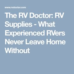 The RV Doctor: RV Supplies - What Experienced RVers Never Leave Home Without