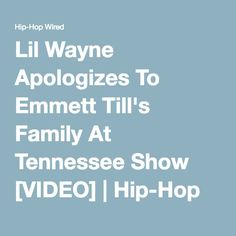 Lil Wayne Apologizes To Emmett Till's Family At Tennessee Show [VIDEO] | Hip-Hop Wired
