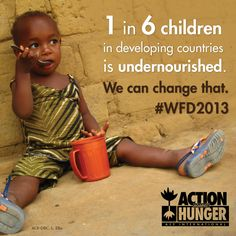 1 in 6 children in developing countries is undernourished. We can change that. #WFD2013