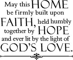 may this home be firmly built upon faith help humbly together by hope and ever lit by the light of God's love quote