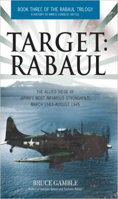 Target: Rabaul: The Allied Siege of Japan's Most Infamous Stronghold, March 1943 - August 1945 eBook: Bruce Gamble: Amazon.ca: Kindle Store