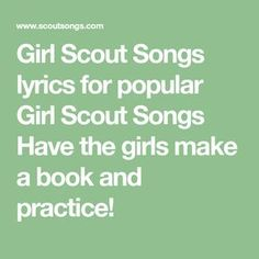 Girl Scout Songs lyrics for popular Girl Scout Songs Have the girls make a book and practice! Girl Scout Camp Songs, Girl Scout Daisy Activities, Girl Scout Camping, Girl Scout Leader, Girl Scout Troop, Cadette Girl Scout Badges, Girl Scout Brownie Badges, Brownie Scouts, Camping Songs For Kids