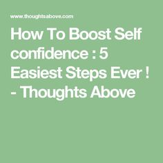 How To Boost Self confidence : 5 Easiest Steps Ever ! - Thoughts Above