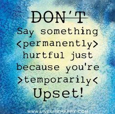 Don't say something permanently hurtful just because you're temporarily upset! | Flickr - Photo Sharing!