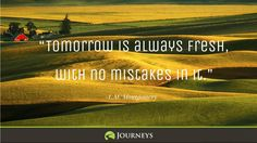Tomorrow is always fresh with no mistakes in it --anne of green gables quote